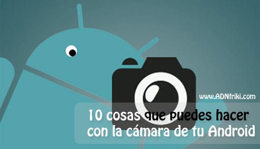 usos-camara-android-adnfriki.com_